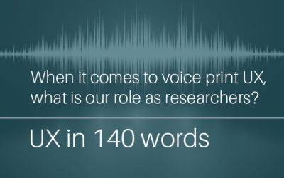 When it comes to voice print UX, what is our role as researchers?